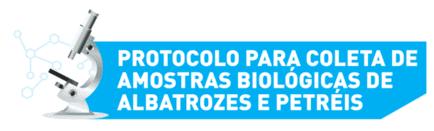 Protocolo para coleta de amostras biológicas de albatrozes e petréis